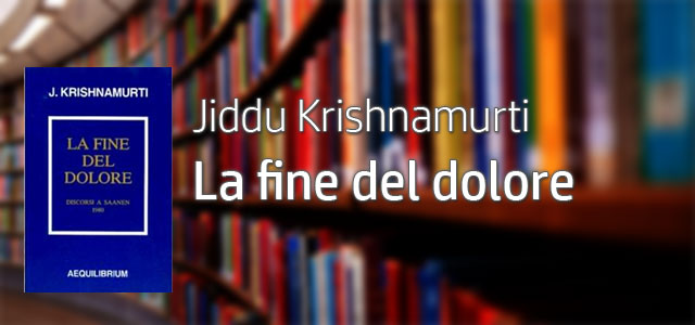 Yoga-a-Trento-Jiddu-Khrishnamurti-La-Fine-del-dolore